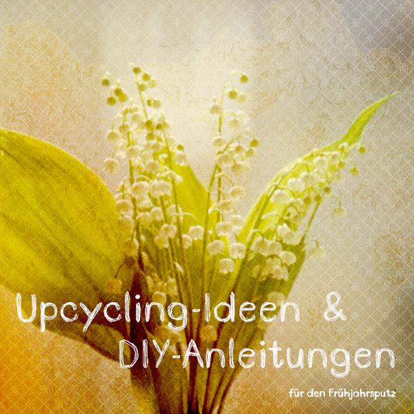 Upcycling-Ideen & DIY-Anleitungen für den Frühjahrsputz