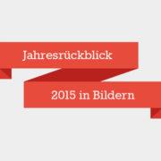Der große Jahresrückblick 2015 aus dem Kreativlabor: Was war und was kommt?