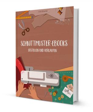 Schnittmuster-Ebooks erstellen und verkaufen (Ebook)
